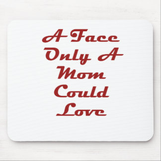 A Face Only A Mom Could Love! Mouse Pad