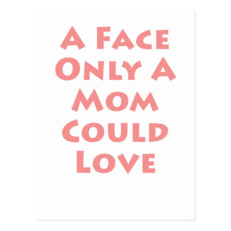 A Face Only A Mom Could Love Post Cards
