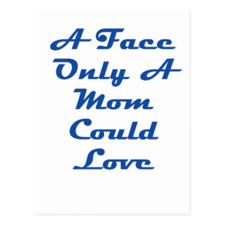 A Face Only A Mom Could Love Post Card