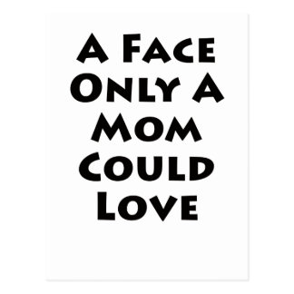 A Face Only A Mom Could Love Postcard