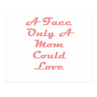 A Face Only A Mom Could Love Postcards