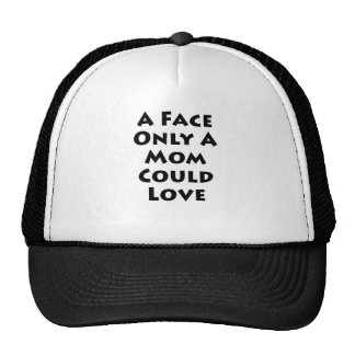 A Face Only A Mom Could Love!! Trucker Hat