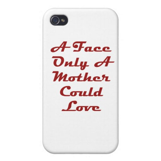 A Face Only A Mother Could Love iPhone 4/4S Case