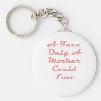 A Face Only A Mother Could Love! Keychain