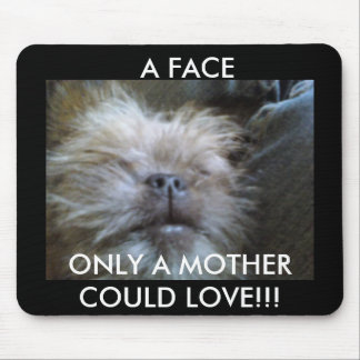 A FACE ONLY A MOTHER COULD LOVE MOUSE PAD