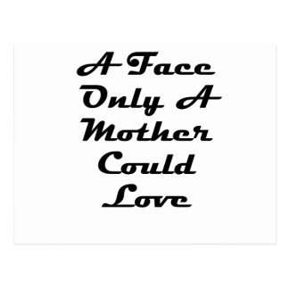 A Face Only A Mother Could Love Postcard