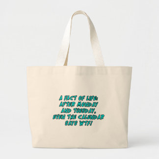 A fact of life: After Monday and Tuesday...WTF! Large Tote Bag