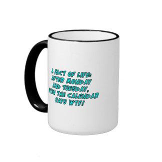 A fact of life: After Monday and Tuesday...WTF! Ringer Mug