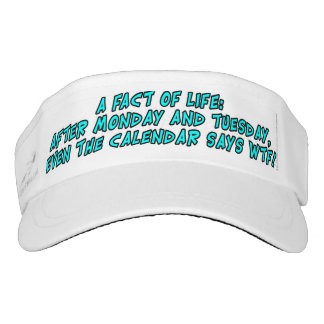 A fact of life: After Monday and Tuesday...WTF! Visor