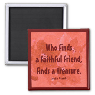 a faithful friend is a treasure. jewish proverb 2 inch square magnet