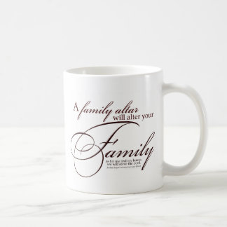 A Family Altar will Alter Your Family White Coffee Mug