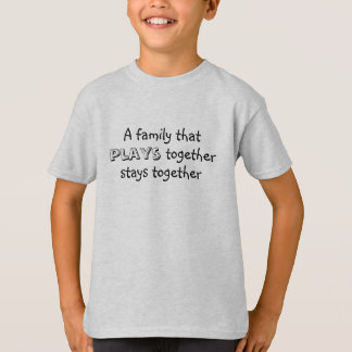 A family that plays together stays together T-Shirt