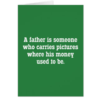 A Father Is Someone Who Carries Pictures Card