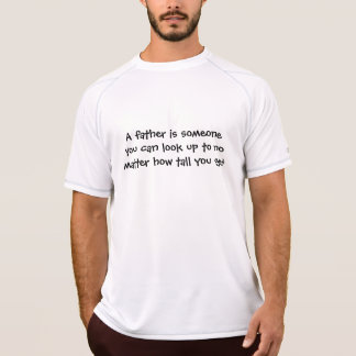 A father is someone you can look upto, gift idea T-Shirt