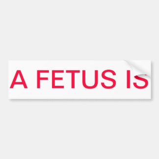A Fetus Is   Pro-Life Anti-Abortion Bumper Sticker