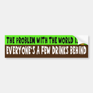 A Few Drinks Behind Bumper Sticker