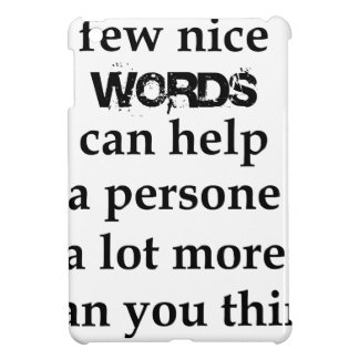 a few nice words can help a person a lot more than case for the iPad mini