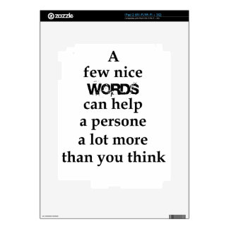 a few nice words can help a person a lot more than decal for the iPad 2