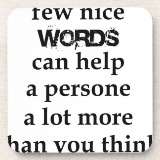 a few nice words can help a person a lot more than drink coaster