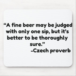 """A fine beer may be judged with only one sip, but Mouse Pad"