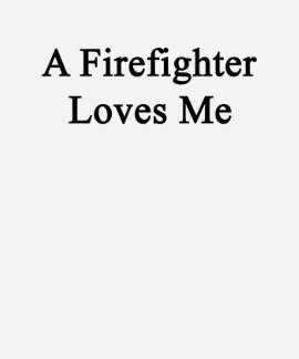 A Firefighter Loves Me T Shirt