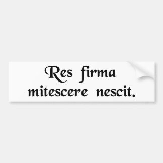 A firm resolve does not know how to weaken. car bumper sticker