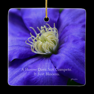A Flower Does Not Compete Quote Ceramic Ornament