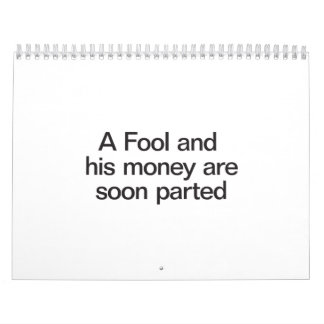 a fool and his money are soon parted calendar