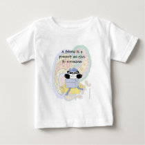 A friend is a present we give to ourselves baby T-Shirt