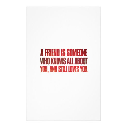 A friend is someone who knows all about you and... stationery paper