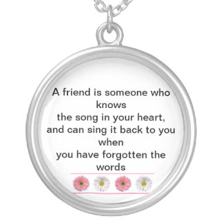A friend is someone who knows  the song in your he silver plated necklace