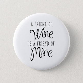 A Friend Of Wine Is A Friend Of Mine Pinback Button