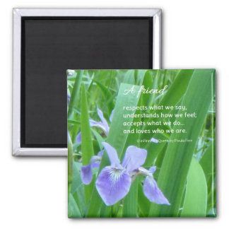 A friend respects what we say...Friendship quote Magnets