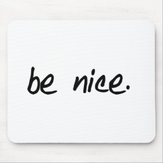"""A full selection of """"be nice."""" products. mouse pad"""