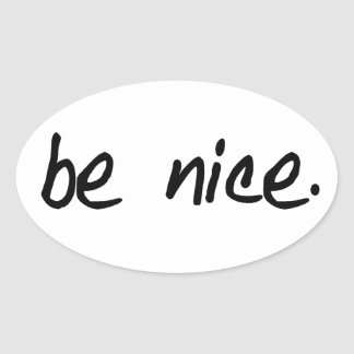 "A full selection of ""be nice."" products. oval sticker"