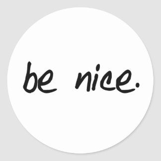 "A full selection of ""be nice."" products. classic round sticker"