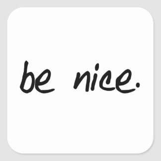 "A full selection of ""be nice."" products. square sticker"