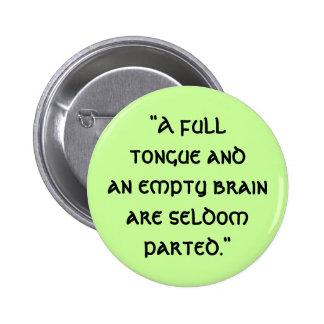 """A fulltongue andan empty brain ar... - Customized Pinback Button"