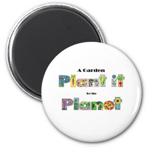 A Garden, Plant it for the Planet, earthday slogan 2 Inch Round Magnet
