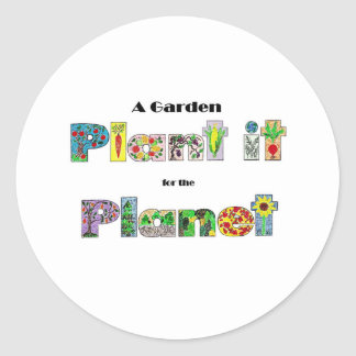 A Garden, Plant it for the Planet, earthday slogan Classic Round Sticker