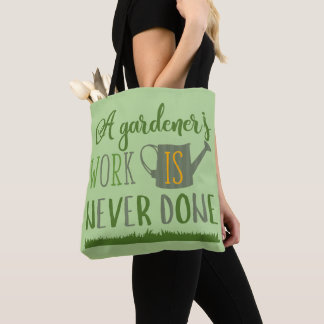 A Gardener's Work is Never Done Tote Bag