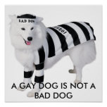 A GAY DOG IS NOT A BAD DOG POSTERS