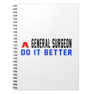 A General Surgeon Do It Better Spiral Note Books