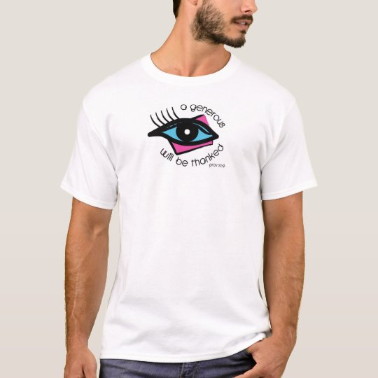 a generous eye will be thanked. Prov 22:9 T-Shirt