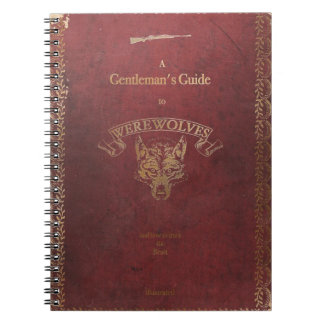 A Gentleman's guide to Werewolves. Notebook