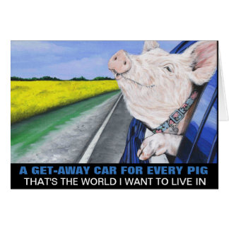 A Get-Away Car For Every Pig Card