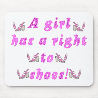 A Girl Has A Right To Shoes Mouse Pad