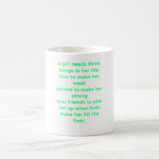 a girl needs three things in her life:love to m... magic mug