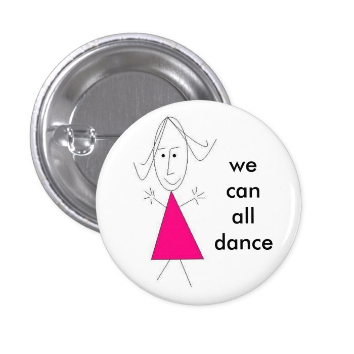a girl, we can all dance - Customized Pinback Button