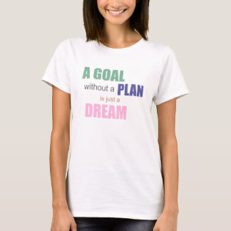 A Goal Without A Plan Is Just A Dream T-shirt